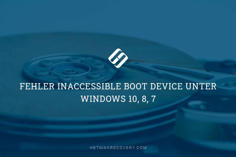 "Fehler ""INACCESSIBLE BOOT DEVICE"" unter Windows 10, 8, 7"