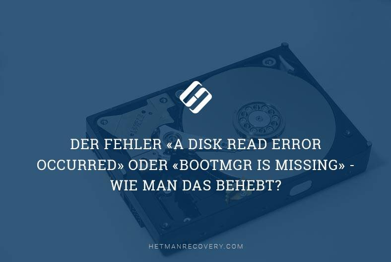 Der Fehler «A disk read error occurred» oder «BOOTMGR is Missing» – Wie man das behebt?