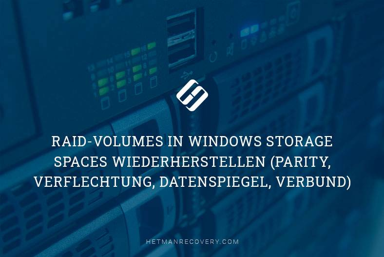 RAID-Volumes in Windows Storage Spaces wiederherstellen (Parity, Verflechtung, Datenspiegel, Verbund)