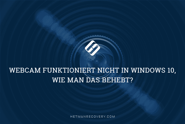 Webcam funktioniert nicht in Windows 10, wie man das behebt?