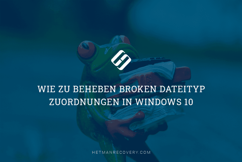 Wie zu beheben Broken Dateityp Zuordnungen in Windows 10