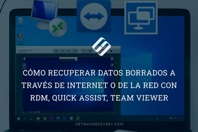Cómo recuperar datos borrados a través de Internet o de la red сon RDM, Quick Assist, Team Viewer