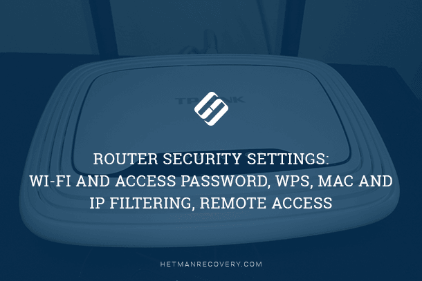 Router Security Settings: Wi-Fi and Access Password, WPS, MAC and IP Filtering, Remote Access