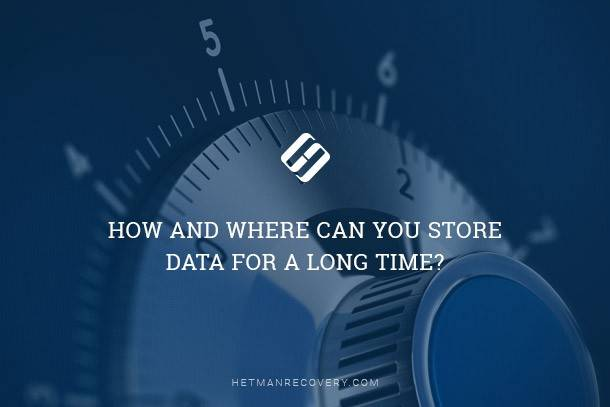 How and Where Can You Store Data For a Long Time?