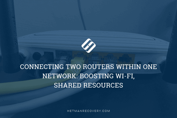 Connecting Two Routers Within One Network: Boosting Wi-Fi, Shared Resources