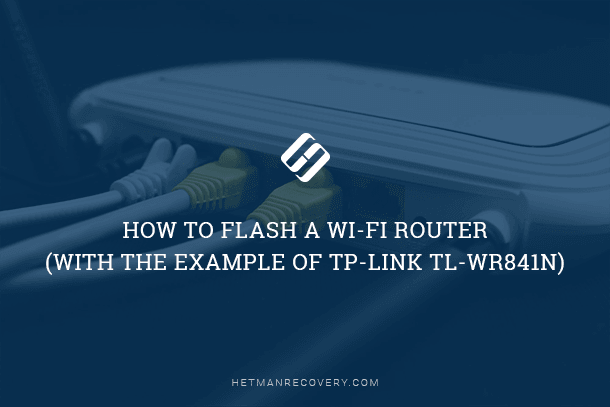 How to Flash a Wi-Fi Router (with the example of TP-LINK TL- WR841N)
