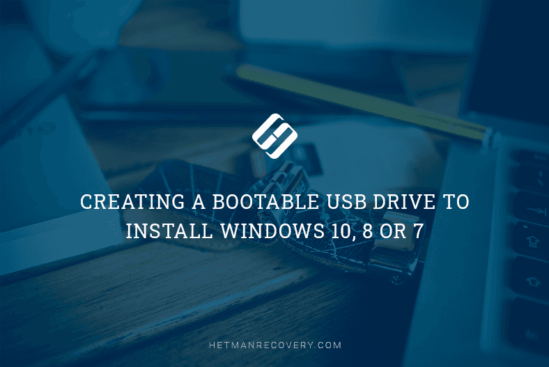 Creating a Bootable USB Drive to Install Windows 10, 8 or 7
