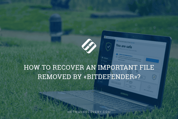 Bitdefender Removed a File by Mistake - How to Recover It?