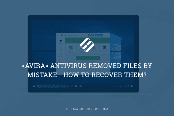 «Avira» Antivirus Removed Files by Mistake – How to Recover Them?