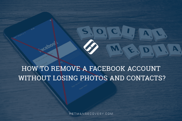 How to Remove a Facebook Account without Losing Photos and Contacts?