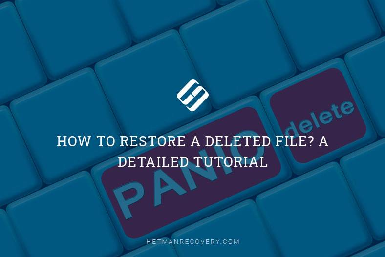 How to Restore a Deleted File? A Detailed Tutorial