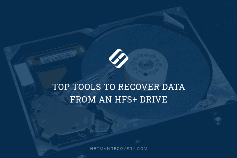 Top Tools to Recover Data From an HFS+ Drive
