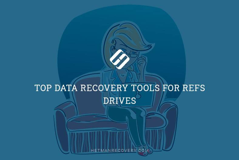 Top Data Recovery Tools For ReFS Drives