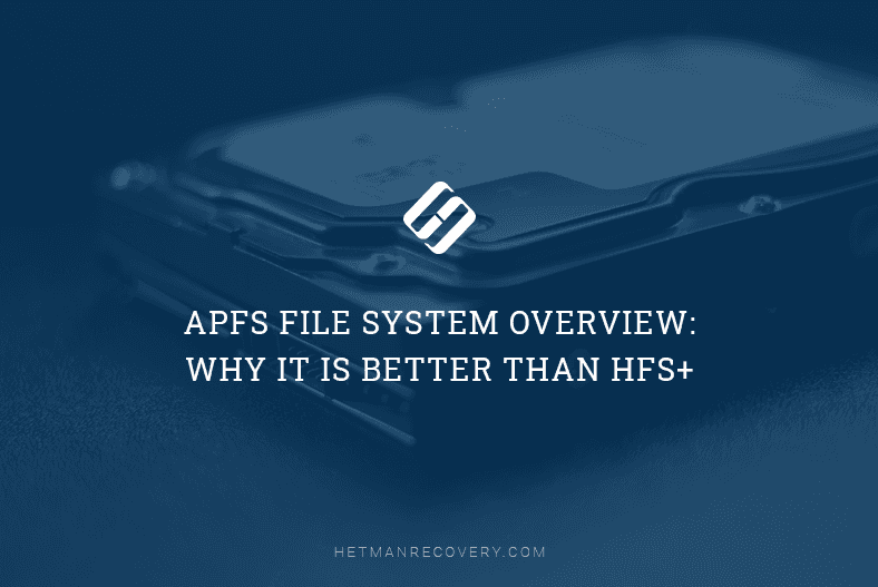 APFS File System Overview: Why It Is Better Than HFS+