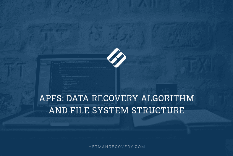 APFS: Data Recovery Algorithm and File System Structure