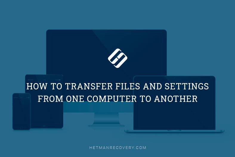 How to Transfer Files and Settings From One Computer To Another