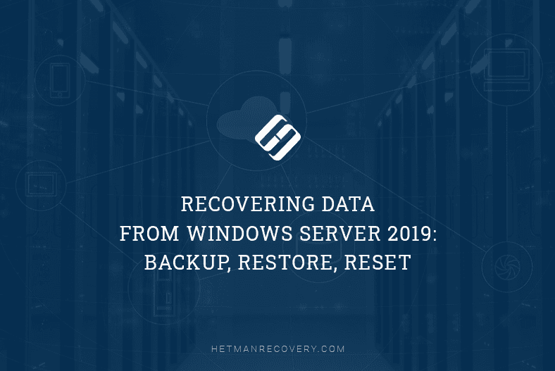 Recovering Data From Windows Server 2019: Backup, Restore, Reset