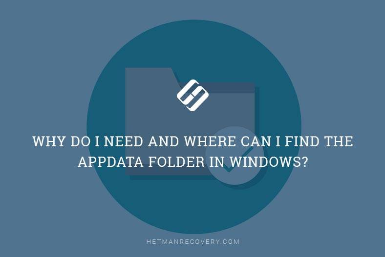 Why Do I Need and Where Can I Find the AppData folder in Windows?