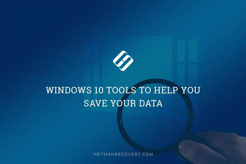 Windows 10 Tools to Help You Save Your Data