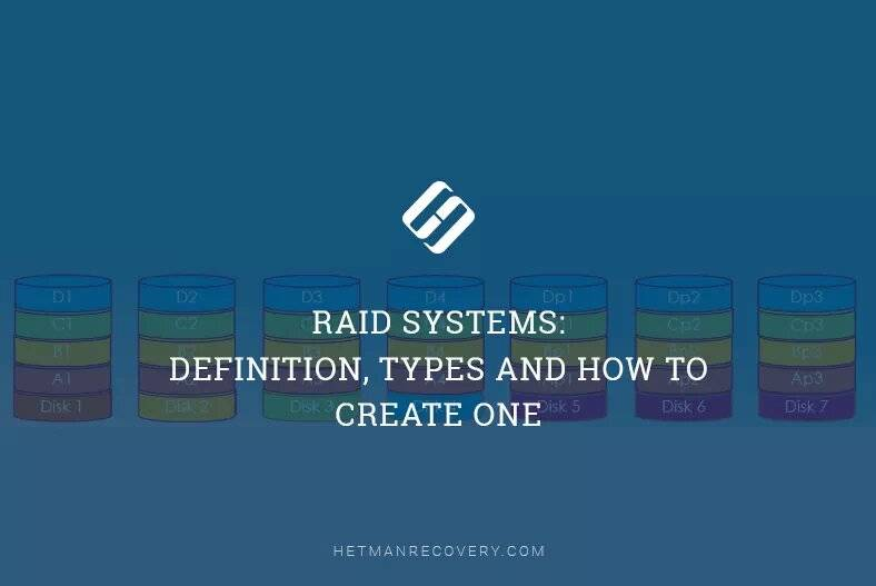 RAID Systems: Definition, Types and How to Create One