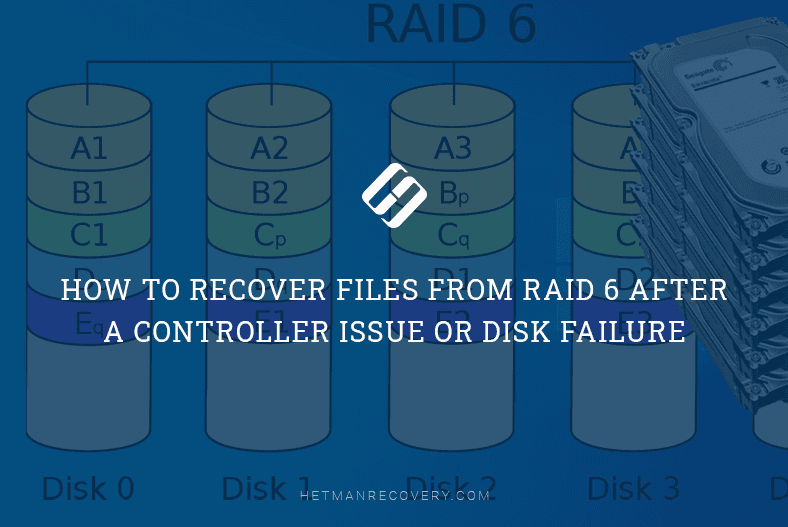 How to Recover Files From RAID 6 After a Controller Issue or Disk Failure