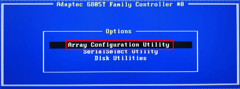 In the settings menu for Adaptec ASR-6805T select Array Configuration Utility.