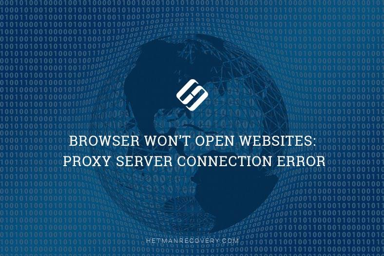 Browser Won't Open Websites: Proxy Server Connection Error