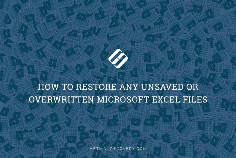 How to Restore an Unsaved or Overwritten Microsoft Excel File?