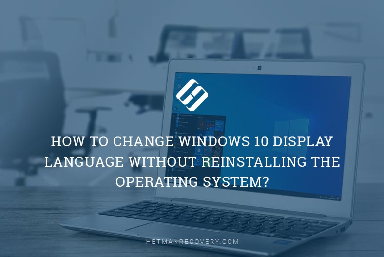 How to Change Windows 10 Display Language Without Reinstalling the Operating System?