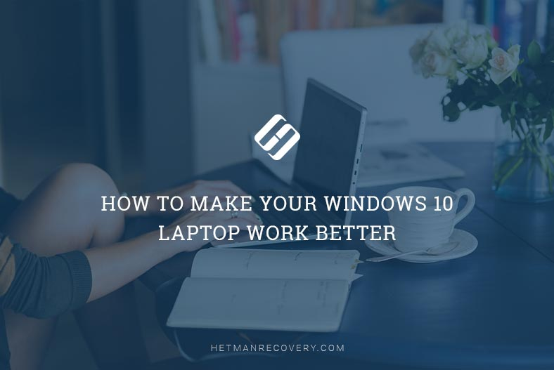 How to Make Your Windows 10 Laptop Work Better
