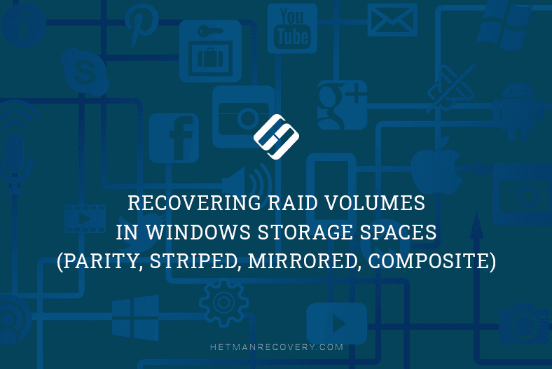 Recover RAID Volumes in Windows Storage Spaces: Parity, Striping, Mirror, Composite
