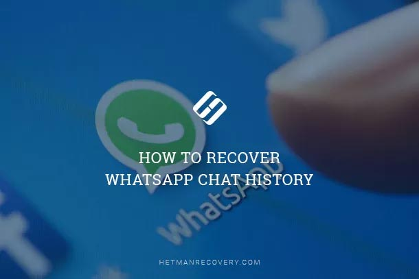 How to Recover WhatsApp Chat History, Contacts and Media Files