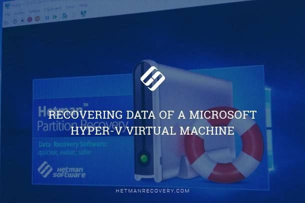 Recovering Data of a Microsoft Hyper-V Virtual Machine