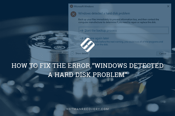 How to Fix the Error Windows Detected a Hard Disk Problem