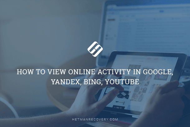 How to View Online Activity in Google, Yandex, Bing, Youtube