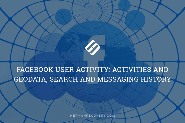 Facebook User Activity: Activities and Geodata, Search and Messaging History
