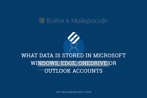 What Data is Stored in Microsoft Windows, Edge, OneDrive or Outlook Accounts