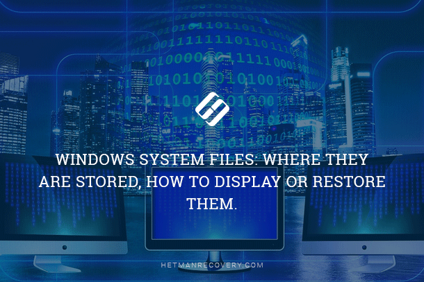 Windows System Files: Where They Are Stored, How to Display or Restore Them