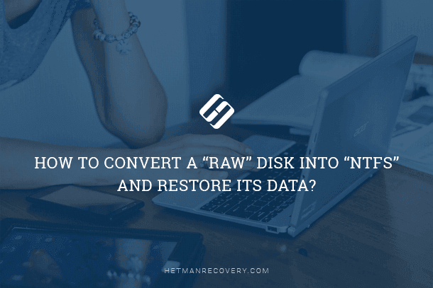 "How to Convert a ""RAW"" Disk Into ""NTFS"" and Restore its Data?"