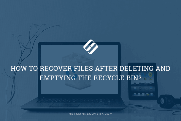 How to Recover Files After Deleting and Emptying the Recycle Bin?