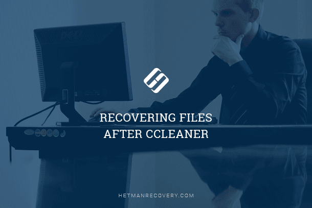 Recovering Files After CCleaner