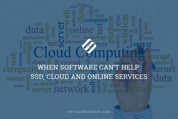 Data Recovery is Impossible: SSD, Cloud and Online Services
