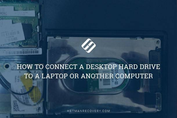 How to Connect a Desktop Hard Drive to a Laptop or Another Computer