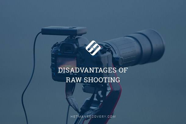 Disadvantages of RAW Shooting, RAW & JPEG File Formats