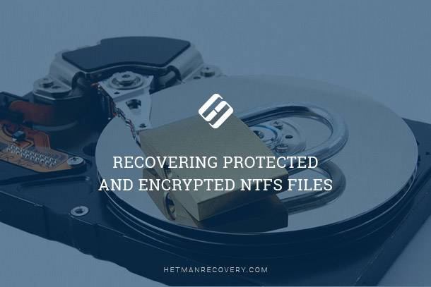 Recovering Protected and Encrypted NTFS Files