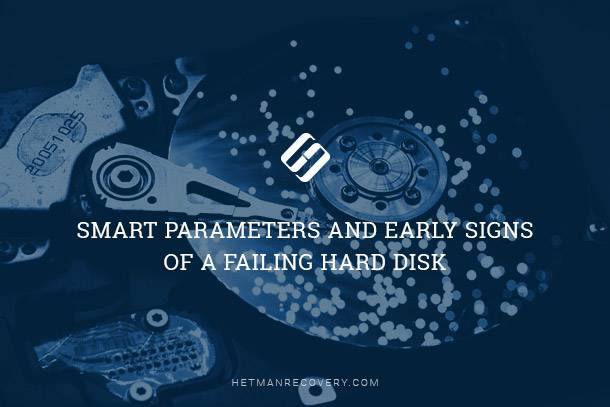 S.M.A.R.T. Parameters and Early Signs of a Failing Hard Disk