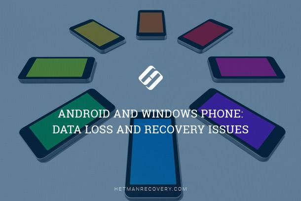 Android and Windows Phone: Data Loss and Recovery Issues