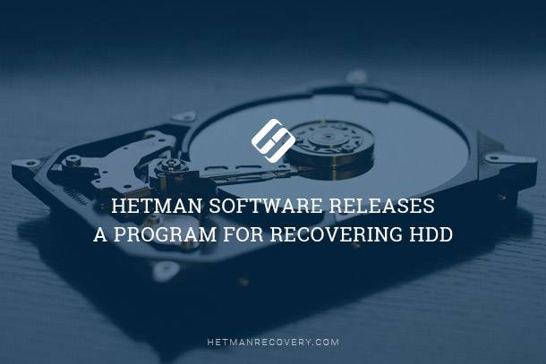 Hetman Software Releases a Program for Recovering HDD