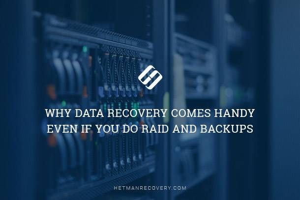 Why Data Recovery Comes Handy Even if You Do RAID and Backups